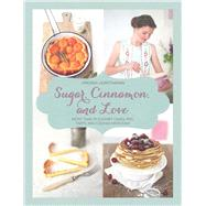 Sugar, Cinnamon, and Love: More Than 70 Elegant Cakes, Pies, Tarts, and Cookies Made Easy by Horstmann, Virginia, 9781632206718