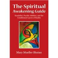 The Spiritual Awakening Guide Kundalini, Psychic Abilities, and the Conditioned Layers of Reality by Shutan, Mary Mueller, 9781844096718