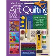 The Ultimate Guide to Art Quilting Surface Design * Patchwork* Appliqué * Quilting * Embellishing * Finishing by Seward, Linda; Messenger, Tom, 9781936096718