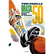 Brasil 50: Retratos Del Mundial Del Maracanazo by Padilla, Toni, 9788494216718