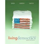 Living Democracy,  Brief National Edition by Shea, Daniel M.; Smith, Christopher E.; Green, Joanne Connor, 9780205806720