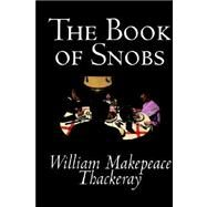The Book of Snobs by Thackeray, William Makepeace, 9780809596720