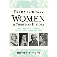 Extraordinary Women of Christian History by Tucker, Ruth A., 9780801016721