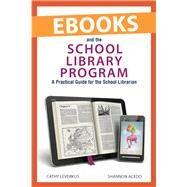 Ebooks and the School Library Program: A Practical Guide for the School Librarian by Leverkus, Cathy; Acedo, Shannon, 9780838986721