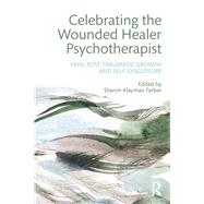 Celebrating the Wounded Healer Psychotherapist: Pain, Post-Traumatic Growth and Self-Disclosure by Farber; Sharon Klayman, 9781138926721
