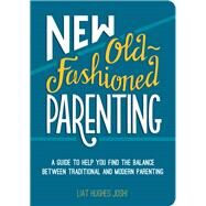 New Old-fashioned Parenting by Joshi, Liat Hughes, 9781849536721