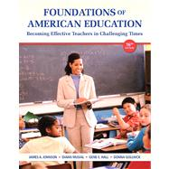 Foundations of American Education Becoming Effective Teachers in Challenging Times by Johnson, James A.; Musial, Diann L.; Hall, Gene E.; Gollnick, Donna M., 9780132836722