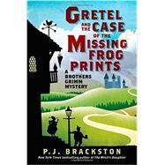 Gretel and the Case of the Missing Frog Prints: A Brothers Grimm Mystery by Brackston, P. J., 9781605986722