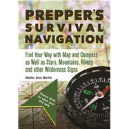 Prepper's Survival Navigation Find Your Way with Map and Compass as well as Stars, Mountains, Rivers and other Wilderness Signs by Martin, Walter Glen, 9781612436722