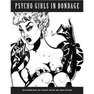 Psycho Girls in Bondage: An Anthology of Classic Fetish Art and Fiction by Pentacoste, Steven, 9781840686722