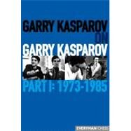Garry Kasparov on Garry Kasparov, Part 1: 1973-1985 by Kasparov, Garry, 9781857446722