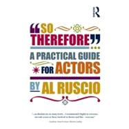 So Therefore...: A Practical Guide For Actors by Ruscio,Al, 9780415516723