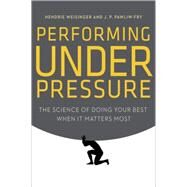 Performing Under Pressure by WEISINGER, HENDRIEPAWLIW-FRY, J. P., 9780804136723