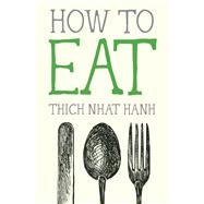 How to Eat by NHAT HANH, THICH, 9781937006723