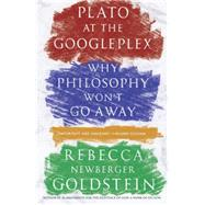 Plato at the Googleplex by GOLDSTEIN, REBECCA, 9780307456724