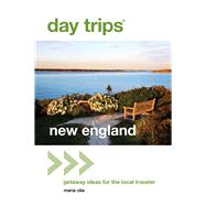 Day Trips® New England, 2nd Getaway Ideas for the Local Traveler by Olia, Maria, 9780762796724