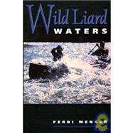 Wild Liard Waters by Wenger, Ferdi, 9780920576724