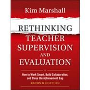 Rethinking Teacher Supervision and Evaluation : How to Work Smart, Build Collaboration, and Close the Achievement Gap by Marshall, Kim, 9781118336724