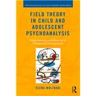 Field Theory in Child and Adolescent Psychoanalysis: Understanding and Reacting to Unexpected Developments by Molinari; Elena, 9781138686724