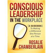 Conscious Leadership in the Workplace by Chamberlain, Rosalie, 9781630476724