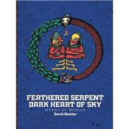 Feathered Serpent, Dark Heart of Sky by Bowles, David, 9781941026724