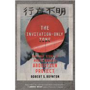 The Invitation-Only Zone The True Story of North Korea's Abduction Project by Boynton, Robert S., 9780374536725