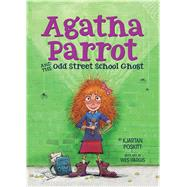 Agatha Parrot and the Odd Street School Ghost by Poskitt, Kjartan; Hargis, Wes, 9780544506725