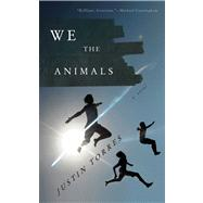 We the Animals by Torres, Justin, 9780547576725