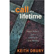 The Call of a Lifetime: How to Know If God Is Leading You to the Ministry by Drury, Keith, 9780898276725