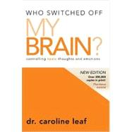 Who Switched off My Brain? - Revised Edition : Controlling Toxic Thoughts and Emotions by Unknown, 9780981956725
