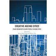 Creative Ageing Cities: Place Design with Older People in Asian Cities by Chong; Keng Hua, 9781138676725