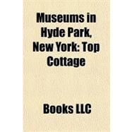 Museums in Hyde Park, New York : Top Cottage by , 9781156186725