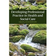 Developing Professional Practice in Health and Social Care by Barnard; Adam, 9781138806726