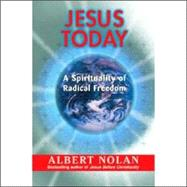 Jesus Today : A Spirituality of Radical Freedom by Nolan, Albert, 9781570756726