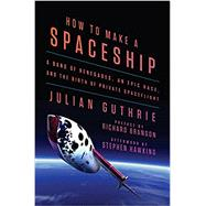 How to Make a Spaceship by Guthrie, Julian; Branson, Richard; Hawking, Stephen W. (AFT), 9781594206726