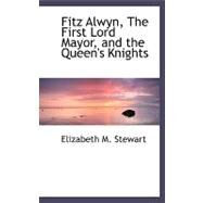 Fitz Alwyn, the First Lord Mayor, and the Queen's Knights by Stewart, Elizabeth M., 9780554486727