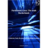 Partitioned Lives: The Irish Borderlands by Nash,Catherine, 9781409466727