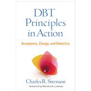 DBT® Principles in Action Acceptance, Change, and Dialectics by Swenson, Charles R.; Linehan, Marsha M., 9781462526727