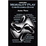 Morality Play: Case Studies in Ethics by Pierce, Jessica, 9781478606727