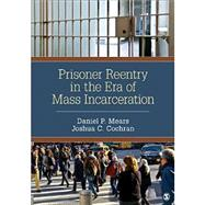 Prisoner Reentry in the Era of Mass Incarceration by Mears, Daniel P.; Cochran, Joshua C., 9781483316727