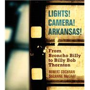 Lights! Camera! Arkansas! by Cochran, Robert; Mccray, Suzanne, 9781557286727
