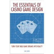 The Essentials of Casino Game Design Turn Your Table-Game Dreams into Reality by Lubin, Dan, 9781935396727