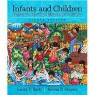 Infants and Children Prenatal through Middle Childhood by Berk, Laura E.; Meyers, Adena B., 9780133936728