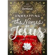 Unwrapping the Names of Jesus An Advent Devotional by Ciuciu, Asheritah, 9780802416728