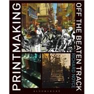 Printmaking Off the Beaten Track by Noyce, Richard, 9781408156728
