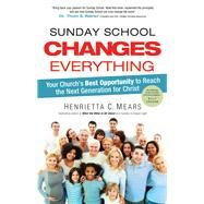 Sunday School Changes Everything by Mears, Henrietta C., 9781496416728
