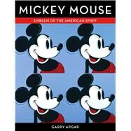 Mickey Mouse Emblem of the American Spirit by Apgar, Garry, 9781616286729