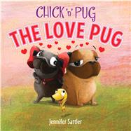Chick 'n' Pug: The Love Pug by Sattler, Jennifer, 9781619636729