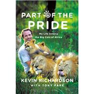 Part of the Pride My Life Among the Big Cats of Africa by Richardson, Kevin; Park, Tony, 9780312556730
