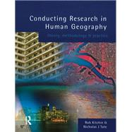 Conducting Research in Human Geography: theory, methodology and practice by Kitchin,Rob, 9781138836730